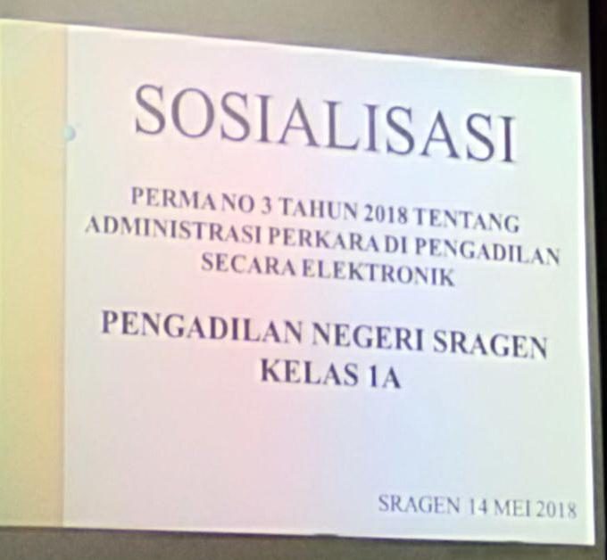 SOSIALISASI PERMA NO. 3 TAHUN 2018 TENTANG ADMINISTRASI PERKARA DI PENGADILAN SECARA ELEKTRONIK